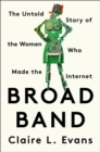 Image for Broad band  : the untold story of the women who made the Internet