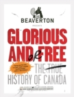 Image for Beaverton Presents Glorious and/or Free: The True History of Canada