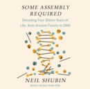 Image for Some Assembly Required : Decoding Four Billion Years of Life, from Ancient Fossils to DNA