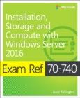 Image for Exam ref 70-740  : installation, storage and compute with Windows Server 2016