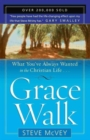 Image for Grace Walk : What You've Always Wanted in the Christian Life