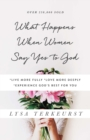 Image for What Happens When Women Say Yes to God: *Live More Fully* Love More Deeply *Experience God's Best for You