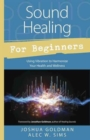 Image for Sound healing for beginners  : using vibration to harmonize your health and wellness