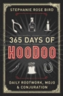 Image for 365 Days of Hoodoo : Daily Rootwork, Mojo, and Conjuration