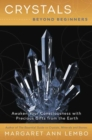 Image for Crystals beyond beginners  : awaken your consciousness with precious gifts from the earth