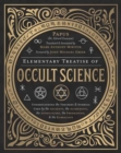 Image for Elementary Treatise of Occult Science : Understanding the Theories and Symbols Used by the Ancients, the Alchemists, the Astrologers, the Freemasons, and the Kabbalists