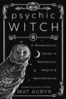 Image for Psychic Witch : A Metaphysical Guide to Meditation, Magick and Manifestation