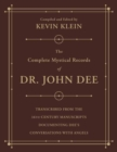 Image for The Complete Mystical Records of Dr. John Dee (3-volume set) : Transcribed from the 16th-Century Manuscripts Documenting Dee's Conversations with Angels