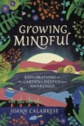 Image for Growing Mindful : Explorations in the Garden to Deepen Your Awareness