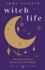 Image for Witch Life : A Practical Guide to Making Every Day Magical