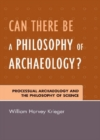 Image for Can There Be A Philosophy of Archaeology? : Processual Archaeology and the Philosophy of Science