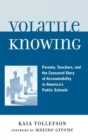 Image for Volatile Knowing : Parents, Teachers, and the Censored Story of Accountability in America's Public Schools