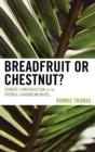 Image for Breadfruit or Chestnut? : Gender Construction in the French Caribbean Novel