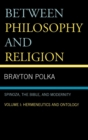 Image for Between Philosophy and Religion, Vol. I : Spinoza, the Bible, and Modernity