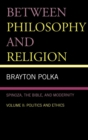Image for Between Philosophy and Religion, Vol. II : Spinoza, the Bible, and Modernity