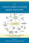 Image for The twenty-first-century media industry: economic and managerial implications in the age of new media