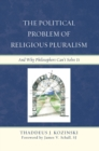Image for The Political Problem of Religious Pluralism: And Why Philosophers Can't Solve It