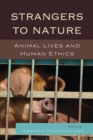 Image for Strangers to nature  : animal lives and human ethics