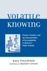 Image for Volatile Knowing: Parents, Teachers, and the Censored Story of Accountability in America's Public Schools