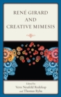 Image for Rene Girard and creative mimesis: the emergence of caring, consciousness, and creativity