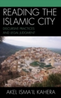 Image for Reading the Islamic city: discursive practices and legal judgment