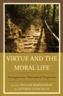 Image for Virtue and the moral life: theological and philosophical perspectives
