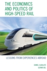 Image for The economics and politics of high-speed rail  : lessons from experiences abroad
