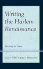 Image for Writing the Harlem Renaissance : Revisiting the Vision