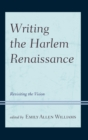 Image for Writing the Harlem renaissance: revisiting the vision
