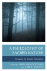 Image for A Philosophy of Sacred Nature : Prospects for Ecstatic Naturalism