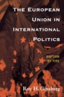 Image for The European Union in International Politics : Baptism by Fire