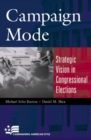 Image for Campaign Mode : Strategic Vision in Congressional Elections