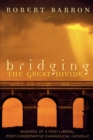 Image for Bridging the Great Divide : Musings of a Post-Liberal, Post-Conservative Evangelical Catholic