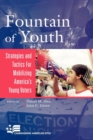Image for Fountain of Youth : Strategies and Tactics for Mobilizing America's Young Voters