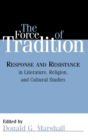 Image for The Force of Tradition : Response and Resistance in Literature, Religion, and Cultural Studies