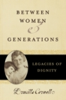 Image for Between Women and Generations : Legacies of Dignity