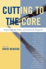 Image for Cutting to the Core : Exploring the Ethics of Contested Surgeries