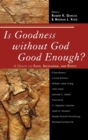 Image for Is Goodness without God Good Enough? : A Debate on Faith, Secularism, and Ethics