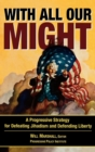 Image for With All Our Might : A Progressive Strategy for Defeating Jihadism and Defending Liberty