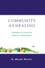 Image for Community As Healing: Pragmatist Ethics in Medical Encounters