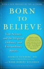 Image for Born to believe  : God, science, and the origin of ordinary and extraordinary beliefs