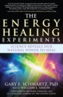 Image for The Energy Healing Experiments : Science Reveals Our Natural Power to Heal
