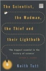 Image for The scientist, the madman, the thief and their lightbulb