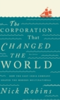 Image for The corporation that changed the world  : how the East India Company shaped the modern multinational