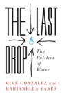 Image for The Last Drop : The Politics of Water