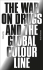 Image for The war on drugs and the global colour line