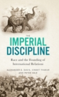 Image for The imperial discipline  : race and the founding of international relations