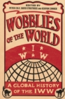 Image for Wobblies of the world  : a global history of the IWW