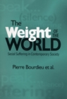 Image for The weight of the world  : social suffering in contemporary society