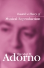 Image for Towards a theory of musical reproduction